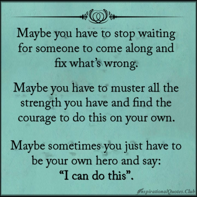 inspirationalquotes-club-waiting-fix-wrong-strength-courage-own-hero-inspirational-encouraging-motivational-unknown